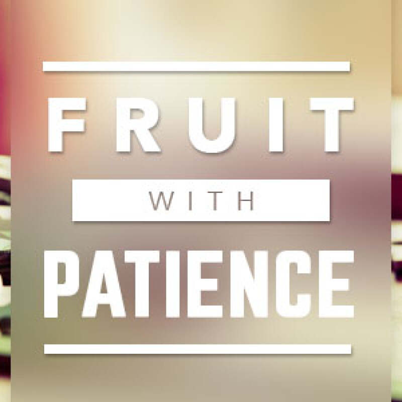Fruit with Patience