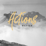 Your Actions Matter 1 Kings 13:18