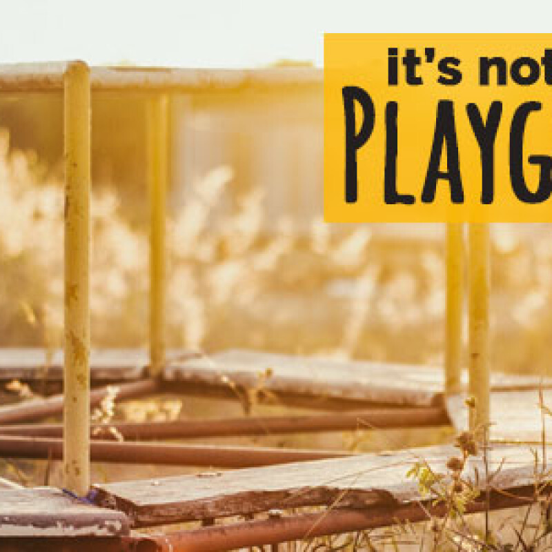 It's Not a Playground